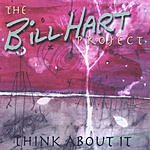 The Bill Hart Project Think About It