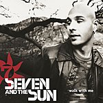 Seven & The Sun Walk With Me