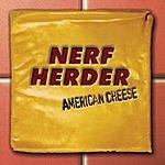Nerf Herder American Cheese