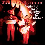 Jonathan Richman Her Mystery Not Of High Heels And Eye Shadow