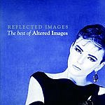Altered Images Reflected Images: The Best Of Altered Images
