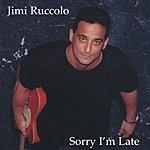 Jimi Ruccolo Band Sorry I'm Late