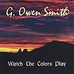 G. Owen Smith Watch The Colors Play