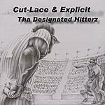 Cut-Lace & Explicit Tha Designated Hitterz
