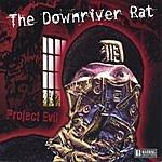 The Downriver Rat Project Evil (Parental Advisory)