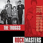 The Troggs Rock Masters: The Troggs