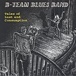 B-Team Blues Band Tales Of Lust And Consumption