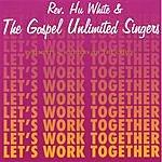 Rev. Hu White & Gospel Unlimited Let's Work Together