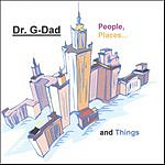 Dr. G-Dad People, Places & Things