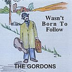 The Gordons Wasn't Born To Follow