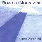 Greg Winkler Road To Mountains