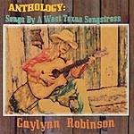 Gaylynn Robinson Anthology: Songs By A West Texas Songstress
