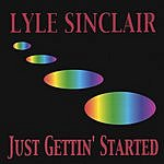 Lyle Sinclair Just Gettin' Started