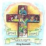King Kenneth Jesus Loves The Teenager