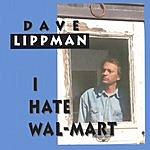 Dave Lippman I Hate Wal-Mart