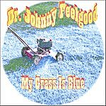 Dr. Johnny Feelgood My Grass Is Blue