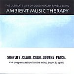 Ambient Music Therapy Simplify. Clear. Calm. Soothe. Peace.