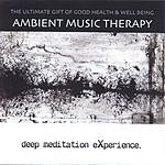 Ambient Music Therapy Deep Meditation Experience