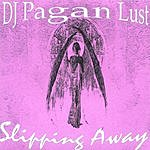 DJ Pagan Lust Slipping Away