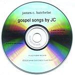 James C. Batchelor Gospel Songs By JC