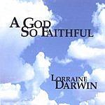 Lorraine Darwin A God So Faithful