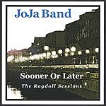 Joja Band Sooner Or Later (The Ragdoll Sessions)