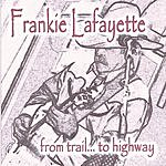Frankie Lafayette From Trail To Highway