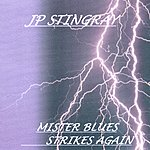 J.P. Stingray Mister Blues Strikes Again