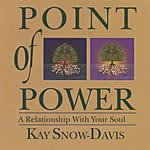 Kay Snow-Davis Point Of Power: A Relationship With Your Soul
