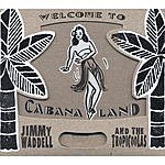Jimmy Waddell & The Tropicoolas Welcome To Cabana Land
