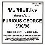 Furious George V.M.Live Presents Furious George: 5/30/98