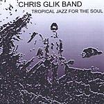 Chris Glik Tropical Jazz For The Soul