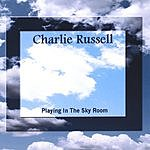 Charlie Russell Playing In The Sky Room