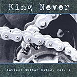 King Never Ambient Guitar Noise: Vol.1
