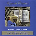 Karen Daniel Teachable, Singable And Jewish: This Is How We Pray
