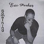Eric Parker Something