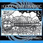 Stephan Mikes The Good, The Bad & The Karmic