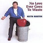 Keith Martin No Love Ever Goes To Waste
