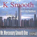 K Smooth Mr. Mercenary Smooth One (Parental Advisory)