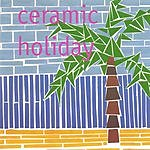 Ceramic Holiday Ceramic Holiday EP: Early Demos