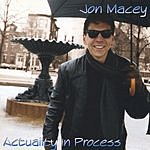 Jon Macey Actuality In Process