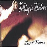 Rich Fabec Talking To Shadows