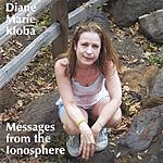 Diane Marie Kloba Messages From The Ionosphere