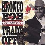 Bronco Bob Trade Offs