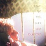 Julie Lavender Never Felt The Sun