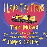 James Coffey I Love Toy Trains: The Music