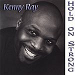 Kenny Ray Hold On Strong