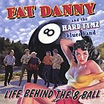 Fat Danny & The Hard Tymz Life Behind The 8 Ball