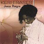 Keri Fraser Jesus Reigns