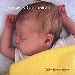 Cathy Scherer Stubbs Lullaby & Goodnight